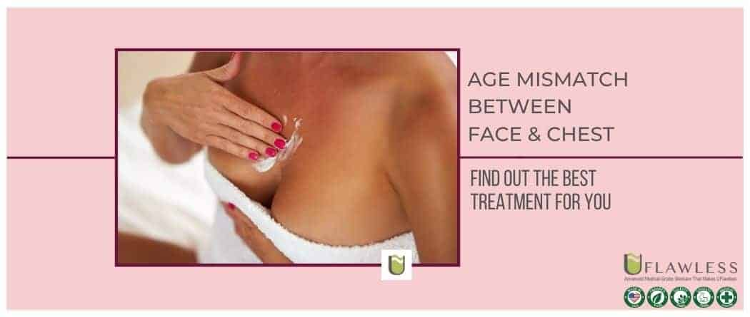 Age mismatch between face & chest...Find out the best solution for you.