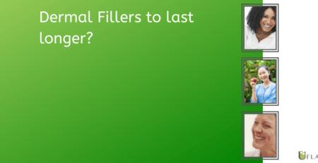 Dermal Fillers to last longer?