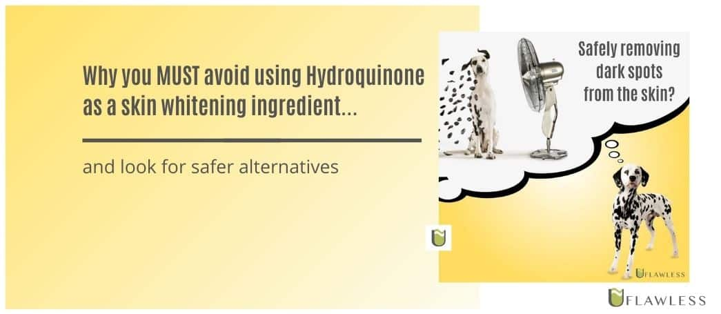 Why you MUST avoid Hydroquinone as a skin whitening ingredient and look for safer alternatives