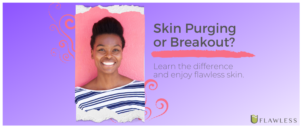Skin Purging or Breakout? Learn the difference and treat them the right way