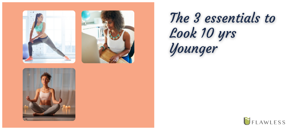 The 3 Essentials to Look 3 Years Younger